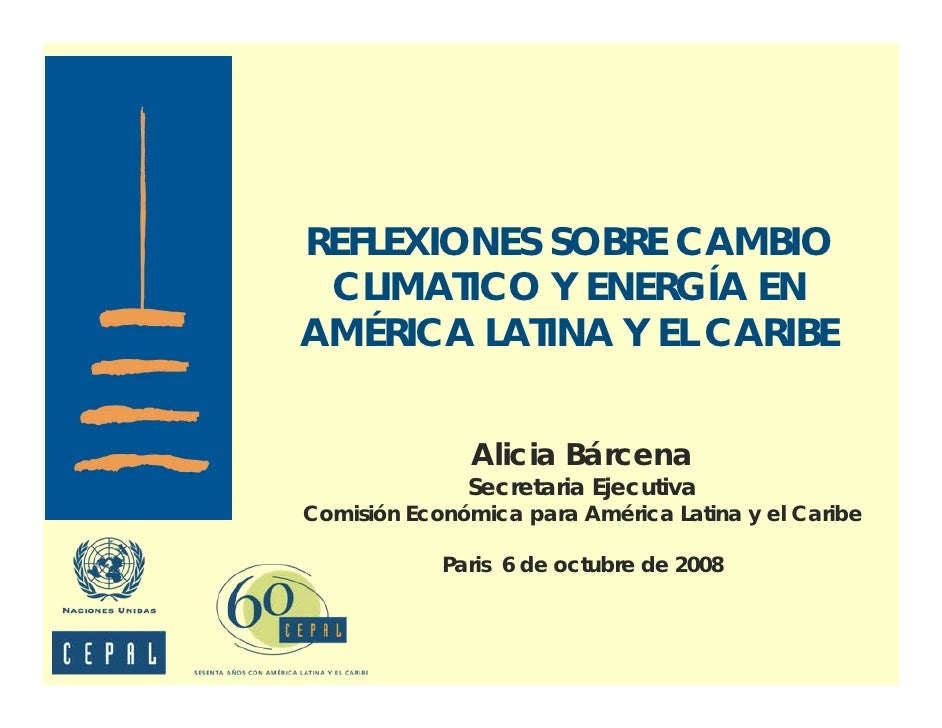 REFLEXIONES SOBRE CAMBIO  CLIMATICO Y ENERGÍA EN AMÉRICA LATINA Y EL CARIBE                  Alicia Bárcena               ...