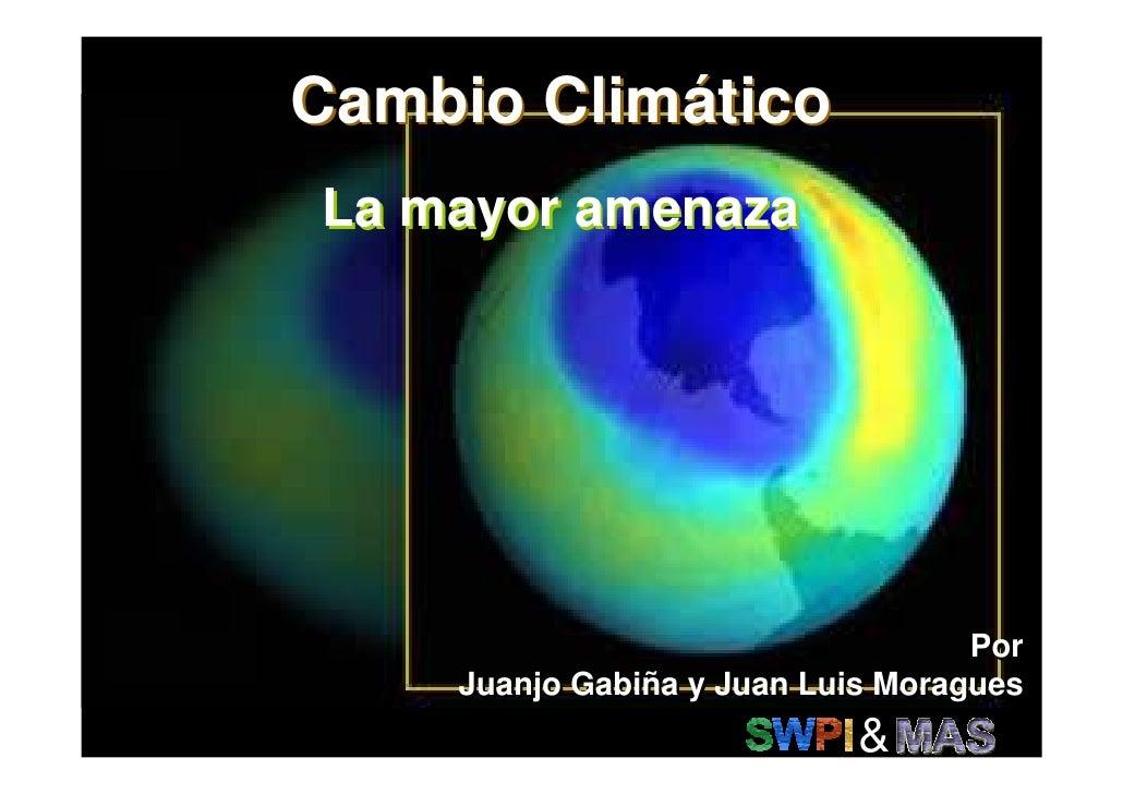 Cambio Climático La mayor amenaza                                        Por     Juanjo Gabiña y Juan Luis Moragues       ...