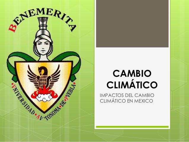 CAMBIO  CLIMÁTICOIMPACTOS DEL CAMBIOCLIMÁTICO EN MEXICO