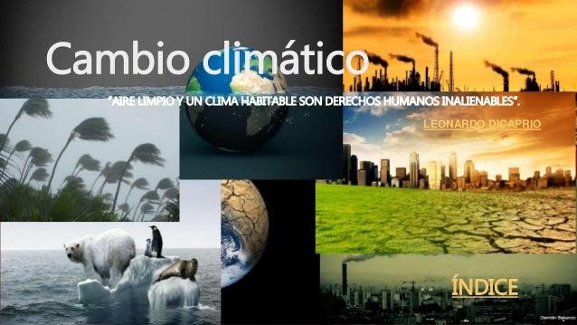 """""""AIRE LIMPIO Y UN CLIMA HABITABLE SON DERECHOS HUMANOS INALIENABLES"""". LEONARDO DICAPRIO Cambio climático ÍNDICE"""