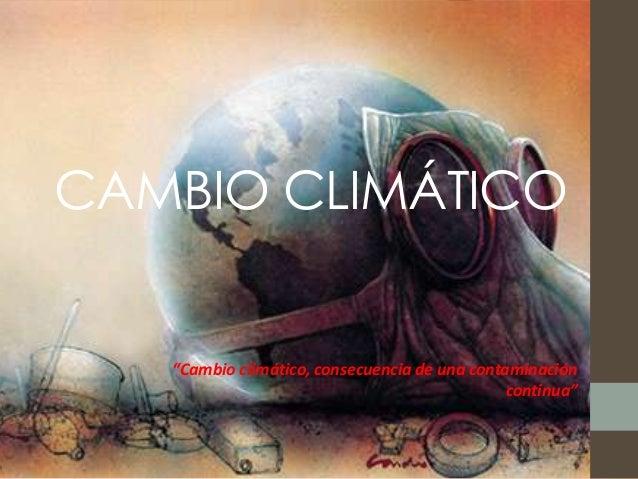 """CAMBIO CLIMÁTICO   """"Cambio climático, consecuencia de una contaminación                                               cont..."""