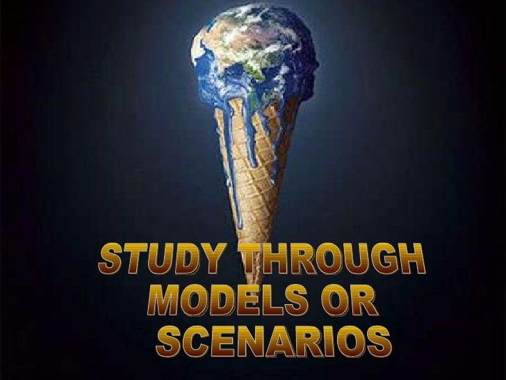 STUDY THROUGH  MODELS OR SCENARIOS