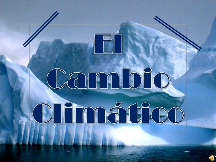 Contenido• El efecto invernadero.  • Principales gases de efecto invernadero.• El cambio climático.  • Causas.  • Efectos....
