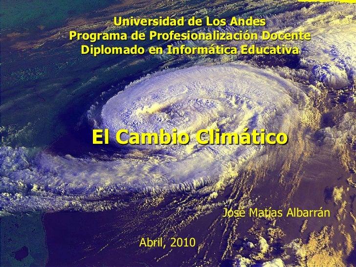 Universidad de Los AndesPrograma de Profesionalización Docente<br />Diplomado en Informática Educativa<br />El Cambio Clim...