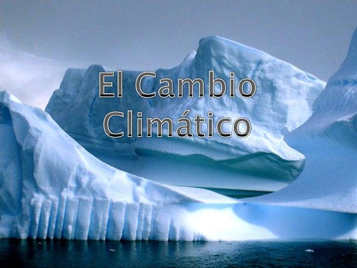 Contenido•   Definición•   Causas•   Efectos•   Cumbres internacionales•   Protocolo de Kyoto•   El cambio climático en Es...