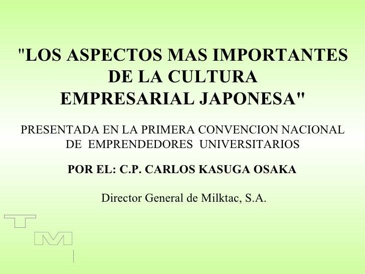 """""""LOS ASPECTOS MAS IMPORTANTES         DE LA CULTURA    EMPRESARIAL JAPONESA""""PRESENTADA EN LA PRIMERA CONVENCION NACIONAL  ..."""