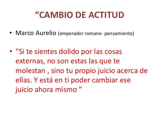 """""""CAMBIO DE ACTITUD • Marco Aurelio (emperador romano- pensamiento) • """"Si te sientes dolido por las cosas externas, no son ..."""