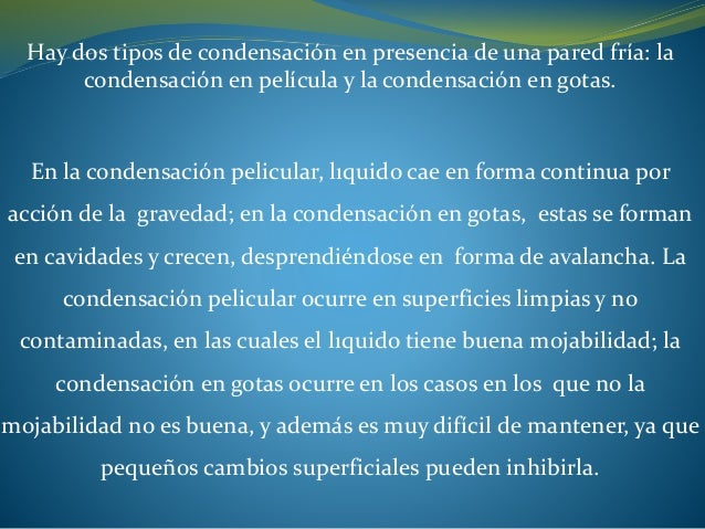 Hay dos tipos de condensación en presencia de una pared fría: la condensación en película y la condensación en gotas. En l...