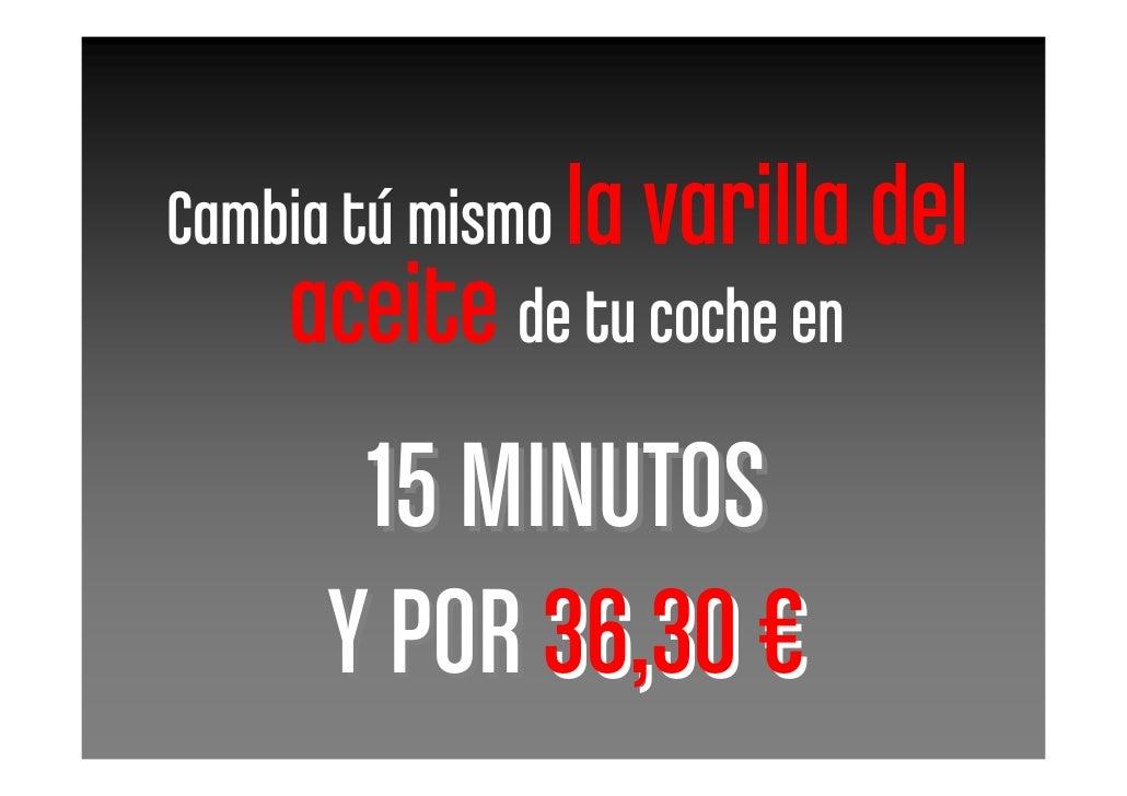 Cambia tú mismo la varilla del     aceite de tu coche en        15 MINUTOS       Y POR 36,30 €