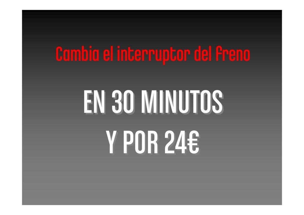 Cambia el interruptor del freno      EN 30 MINUTOS       Y POR 24€