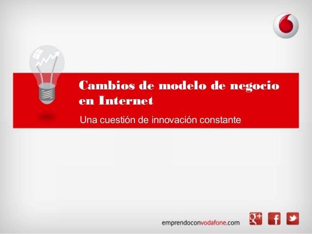 Cambios de modelo de negocioen InternetUna cuestión de innovación constante