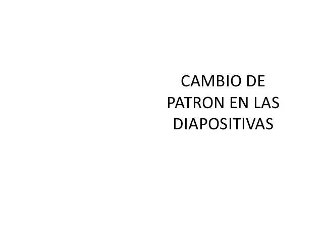 CAMBIO DEPATRON EN LASDIAPOSITIVAS