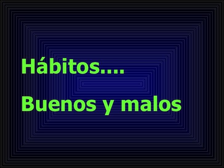 Hábitos.... Buenos y malos