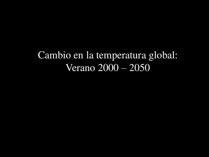 Cambio en la temperatura global:<br />Verano 2000 – 2050<br />