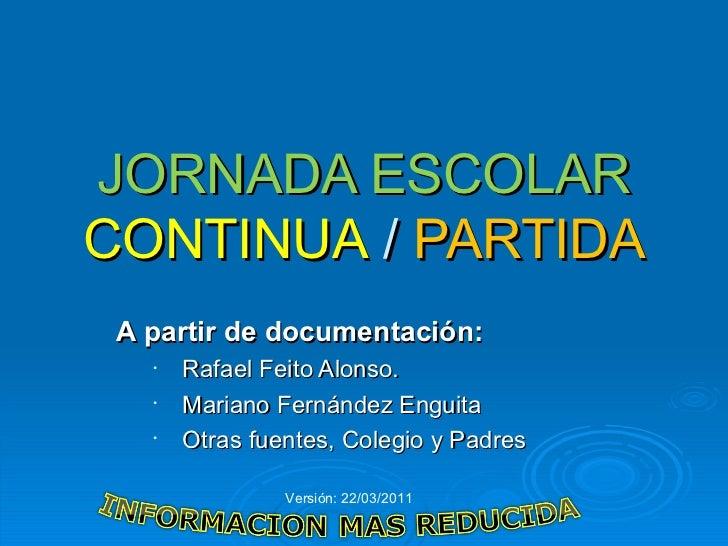 JORNADA ESCOLAR  CONTINUA  /  PARTIDA <ul><li>A partir de documentación: </li></ul><ul><ul><li>Rafael Feito Alonso. </li><...