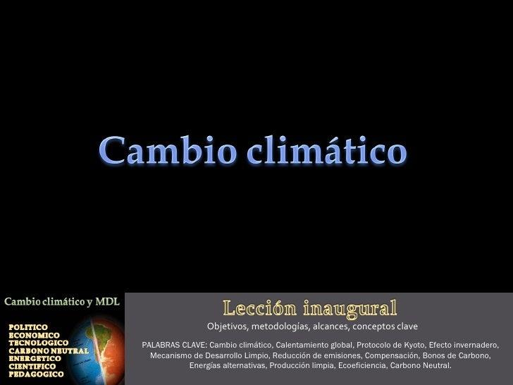 Objetivos, metodologías, alcances, conceptos clave PALABRAS CLAVE: Cambio climático, Calentamiento global, Protocolo de Ky...