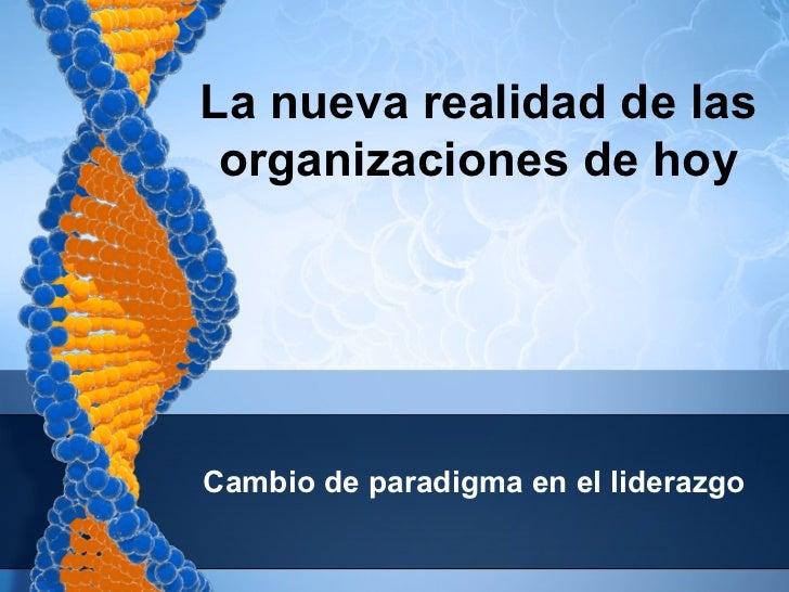 La nueva realidad de las organizaciones de hoyCambio de paradigma en el liderazgo