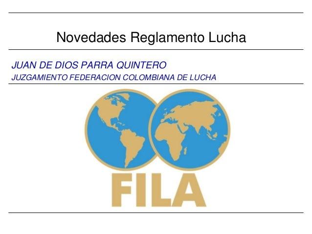 Novedades Reglamento Lucha JUAN DE DIOS PARRA QUINTERO JUZGAMIENTO FEDERACION COLOMBIANA DE LUCHA  30.12.2013 | FILA | Ref...