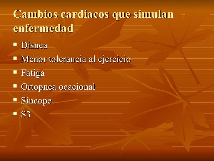 Cambios cardiacos que simulan enfermedad <ul><li>Disnea </li></ul><ul><li>Menor tolerancia al ejercicio </li></ul><ul><li>...