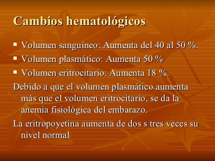 Cambios hematológicos <ul><li>Volumen sanguíneo: Aumenta del 40 al 50 %.  </li></ul><ul><li>Volumen plasmático: Aumenta 50...