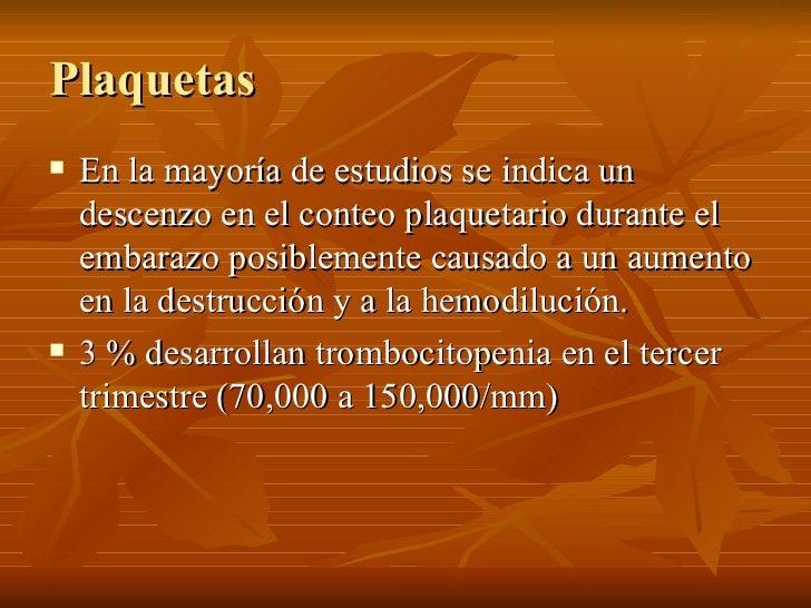 Plaquetas <ul><li>En la mayoría de estudios se indica un descenzo en el conteo plaquetario durante el embarazo posiblement...