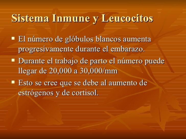 Sistema Inmune y Leucocitos <ul><li>El número de glóbulos blancos aumenta progresivamente durante el embarazo. </li></ul><...
