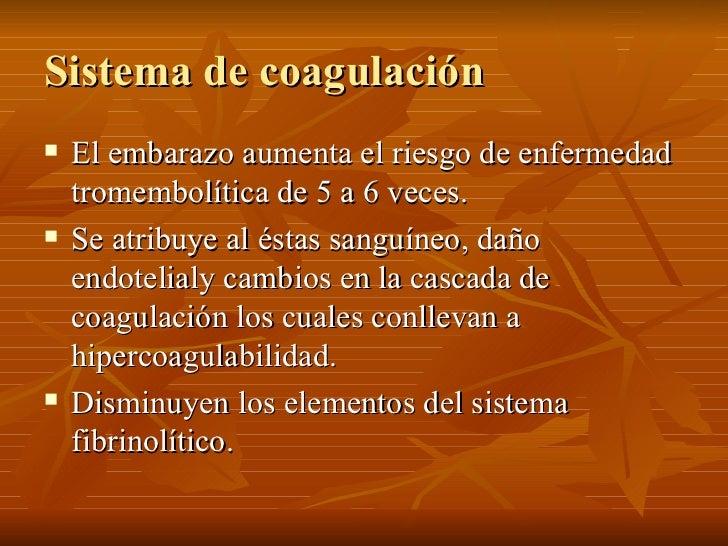 Sistema de coagulación <ul><li>El embarazo aumenta el riesgo de enfermedad tromembolítica de 5 a 6 veces.  </li></ul><ul><...