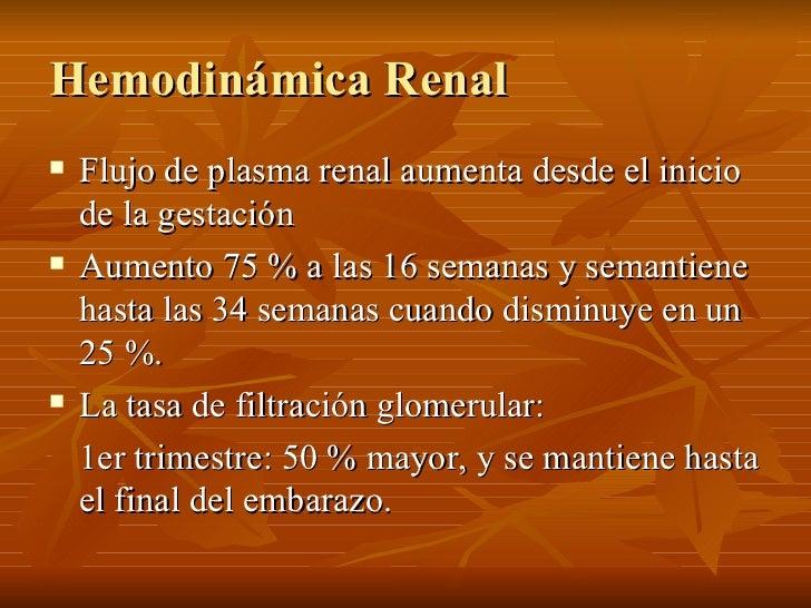 Hemodinámica Renal <ul><li>Flujo de plasma renal aumenta desde el inicio de la gestación </li></ul><ul><li>Aumento 75 % a ...