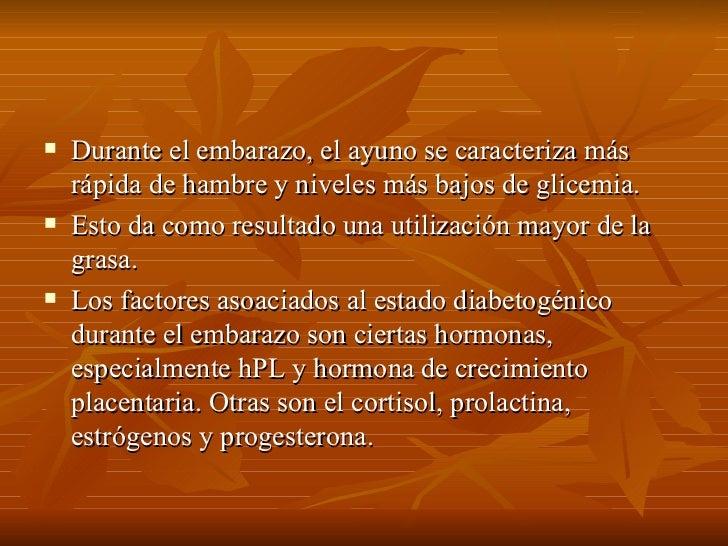 <ul><li>Durante el embarazo, el ayuno se caracteriza más rápida de hambre y niveles más bajos de glicemia.  </li></ul><ul>...