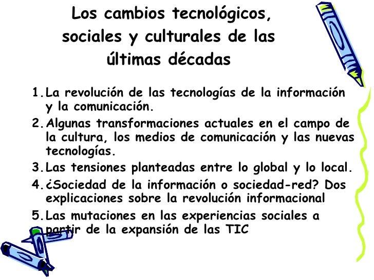Los cambios tecnológicos, sociales y culturales de las últimas décadas <ul><li>La revolución de las tecnologías de la info...