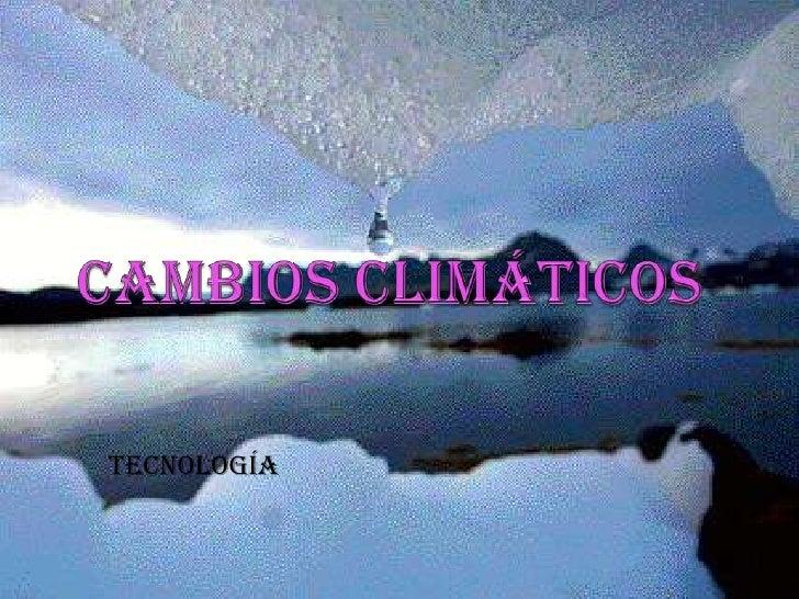 Cambios Climáticos<br />tecnología<br />