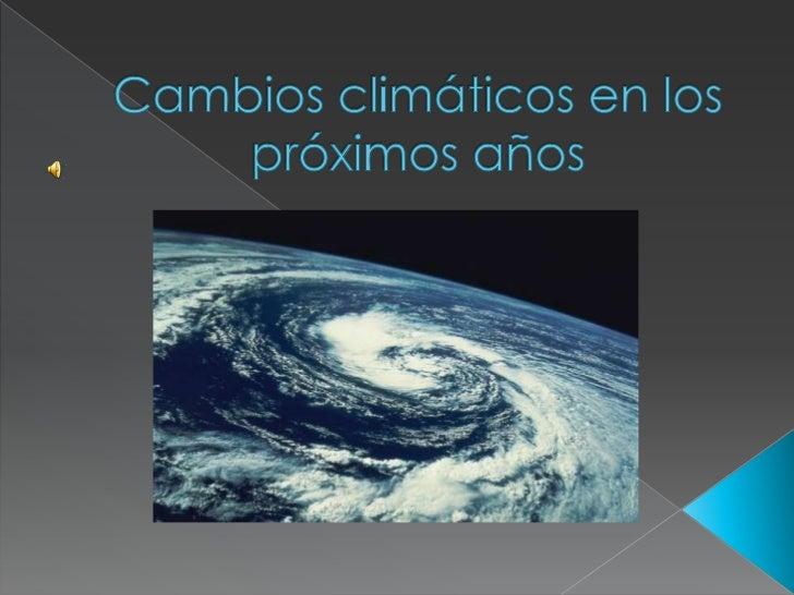 El cambio climático es un hecho probado     y su causa es fundamentalmente la            actividad humana.