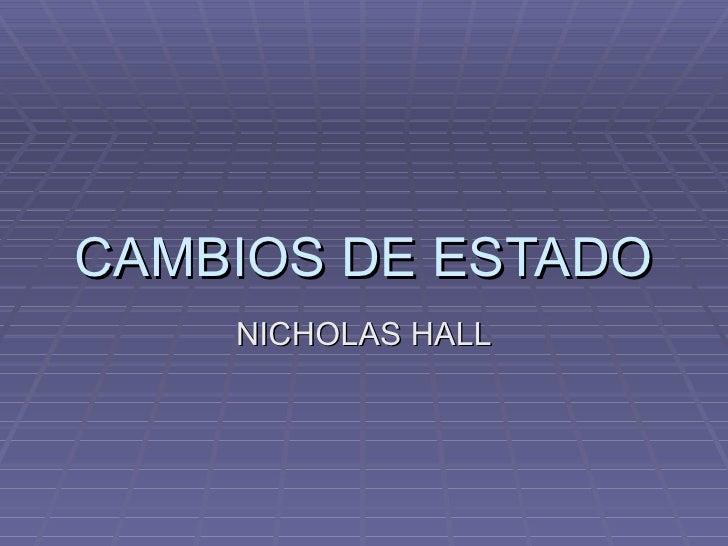 CAMBIOS DE ESTADO NICHOLAS HALL