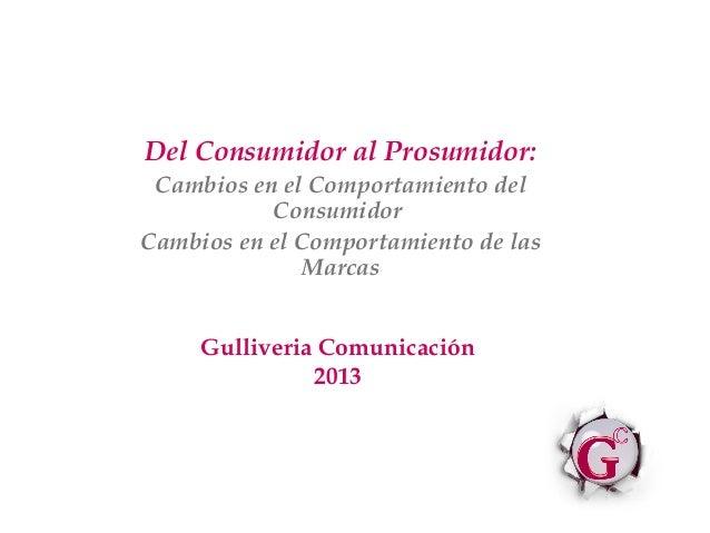 Del Consumidor al Prosumidor:Cambios en el Comportamiento delConsumidorCambios en el Comportamiento de lasMarcasGulliveria...