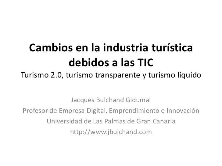 Cambios en la industria turística        debidos a las TICTurismo 2.0, turismo transparente y turismo líquido             ...