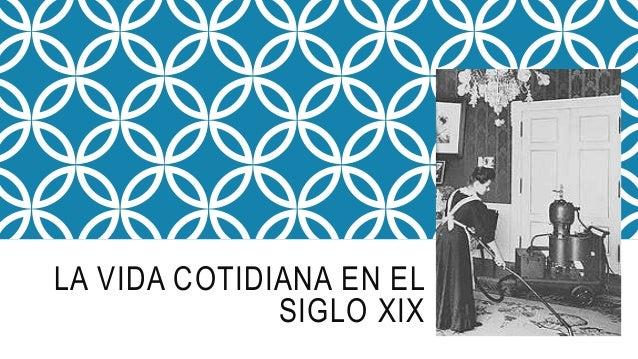 LA VIDA COTIDIANA EN EL SIGLO XIX