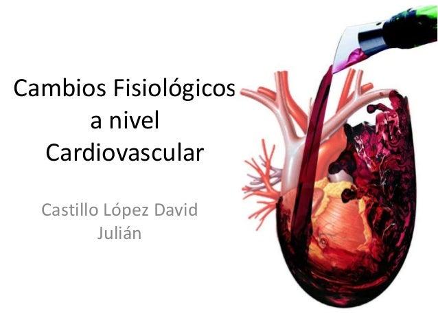 Cambios Fisiológicos a nivel Cardiovascular Castillo López David Julián