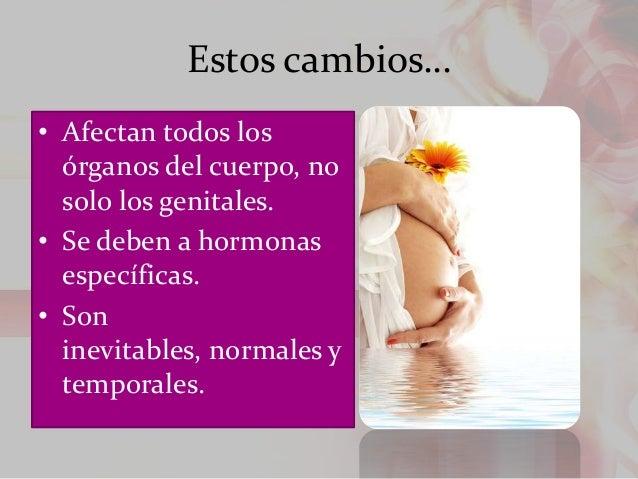 Estos cambios… • Afectan todos los órganos del cuerpo, no solo los genitales. • Se deben a hormonas específicas. • Son ine...