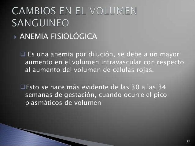  ANEMIA FISIOLÓGICA  Es una anemia por dilución, se debe a un mayor aumento en el volumen intravascular con respecto al ...