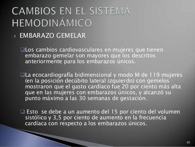  EMBARAZO GEMELAR Los cambios cardiovasculares en mujeres que tienen embarazo gemelar son mayores que los descritos ante...