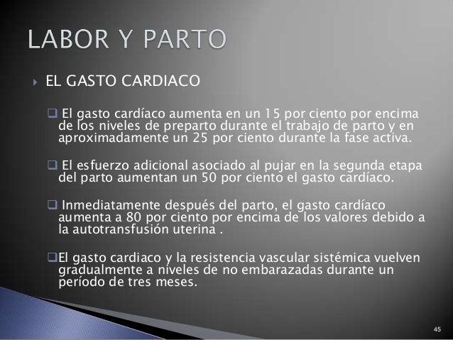 45  EL GASTO CARDIACO  El gasto cardíaco aumenta en un 15 por ciento por encima de los niveles de preparto durante el tr...