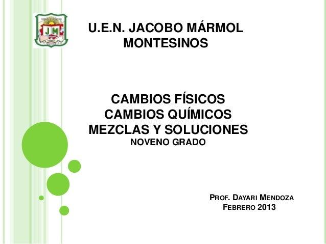 U.E.N. JACOBO MÁRMOL     MONTESINOS   CAMBIOS FÍSICOS  CAMBIOS QUÍMICOSMEZCLAS Y SOLUCIONES     NOVENO GRADO              ...