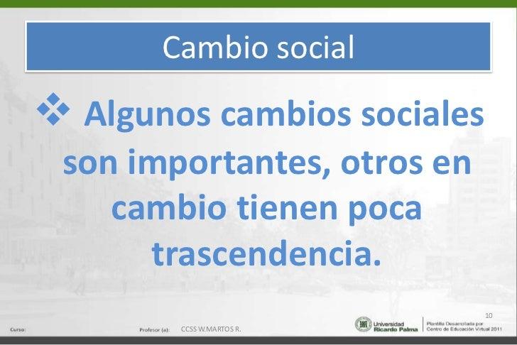Cambio social<br /><ul><li>Algunos cambios sociales son importantes, otros en cambio tienen poca trascendencia.</li></ul>1...