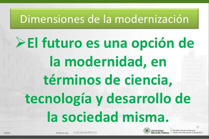 Dimensiones de la modernización<br /><ul><li>Las pequeñas comunidades, gracias a la tecnología, se han integrado a la soci...