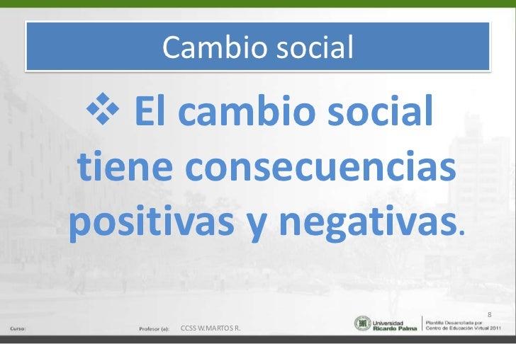 Cambio social<br /><ul><li> El cambio social tiene consecuencias positivas y negativas.</li></ul>8<br />CCSS W.MARTOS R.<b...