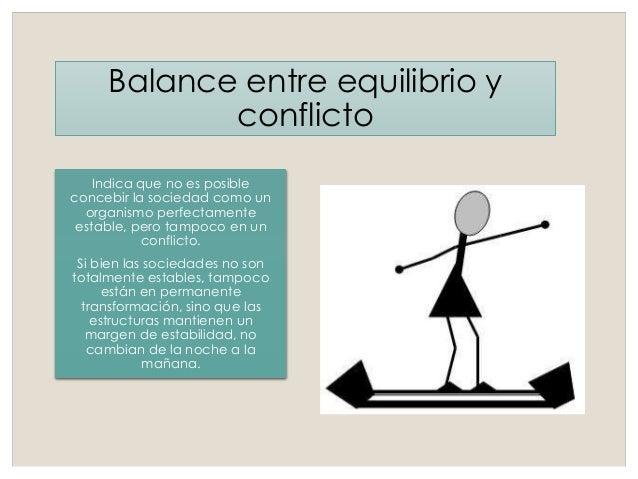 Balance entre equilibrio y conflicto Indica que no es posible concebir la sociedad como un organismo perfectamente estable...