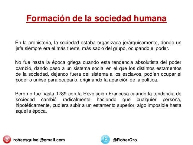 Formación de la sociedad humana En la prehistoria, la sociedad estaba organizada jerárquicamente, donde un jefe siempre er...