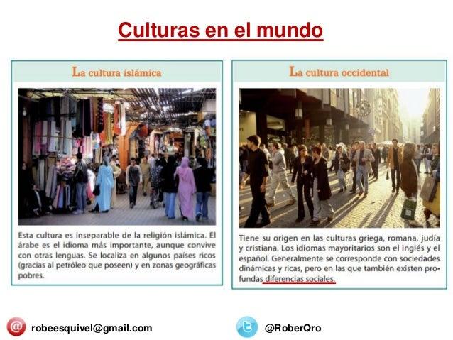robeesquivel@gmail.com @RoberQro Culturas en el mundo