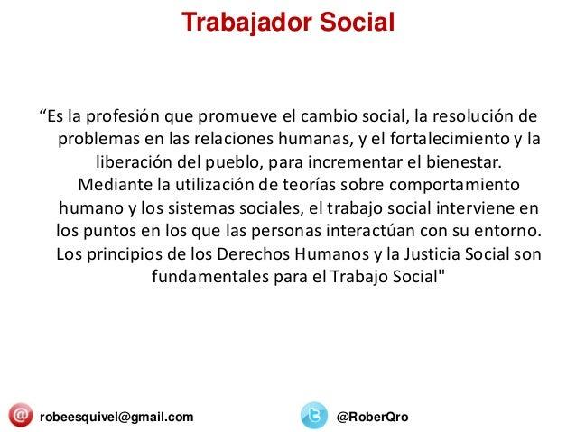 """Trabajador Social robeesquivel@gmail.com @RoberQro """"Es la profesión que promueve el cambio social, la resolución de proble..."""
