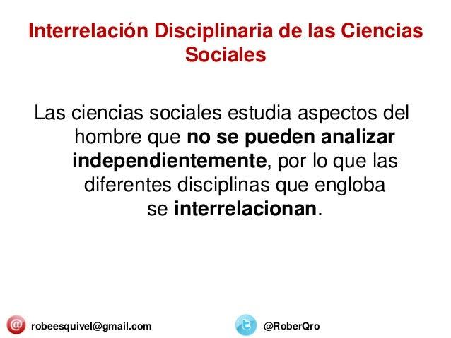 Interrelación Disciplinaria de las Ciencias Sociales Las ciencias sociales estudia aspectos del hombre que no se pueden an...